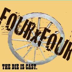 fourxfour  the die is cast