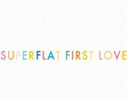 superflatfirstlove