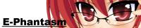E-Phantasm 様